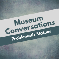 Museum Conversations: Problematic Statues