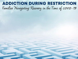 Addiction During Restriction: Families Navigating Recovery in the Time of COVID-19