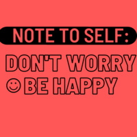 note to self: Don't worry, be happy