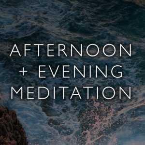 Weekly Afternoon & Evening Meditations