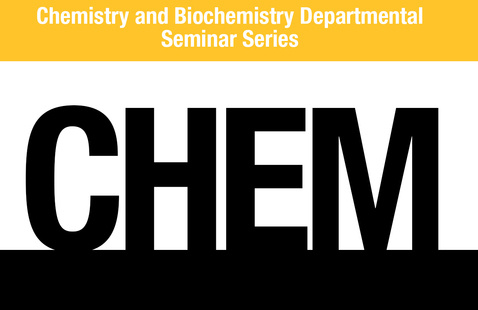 Virtual: Chemistry and Biochemistry Departmental Seminar Series