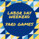 Labor Day Weekend - Yard Games