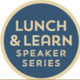 Lunch & Learn Speaker Series
