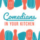 Comedians in Your Kitchen