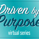 Driven by Purpose virtual webinar series