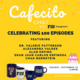 Cafecito Chat: 100th Episode Celebration featuring Dr. Patterson, Madame President Alexandra Valdes, and Alan Espino