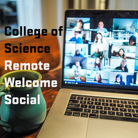 College of Science Remote Welcome Social - Connect with your future friends