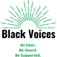 Black Voices.  Be Seen. Be Heard. Be Supported.