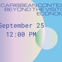 Caribbean Context: Beyond the Visitor Economy, September 25 at noon.