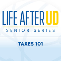 Life After UD Senior Series | Taxes 101