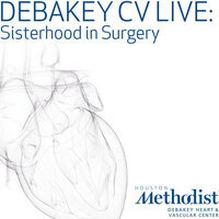 DeBakey CV Live: Sisterhood in Surgery