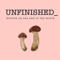 Unfinished: stories on the end of the world- Podcast Launch Event