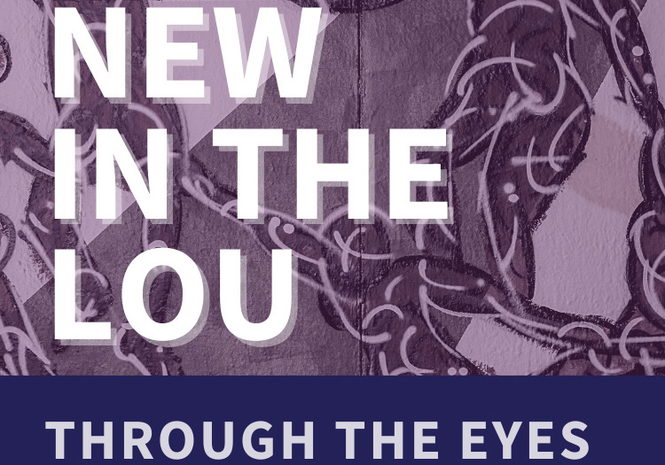 New in the Lou: Through the Eyes of Our Neighbors