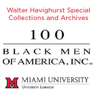 100 Black Men of America, Inc. logo with Miami University Libraries logo and red lettering reading Walter Havighurst Special Collections and Archives