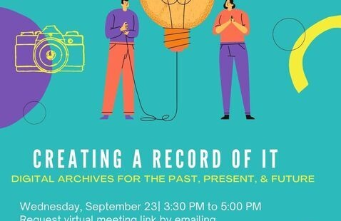 """Creating a Record of It: Digital Archives for the Past, Present, & Future"