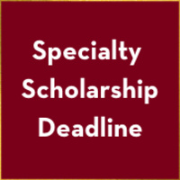 Specialty Scholarship Deadline