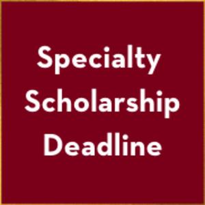 Specialty Scholarship Deadline
