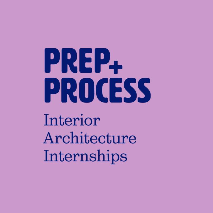Prep & Process: Interior Architecture Internships