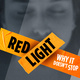 Red Light, Why It Doesn't Stop