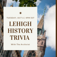 Lehigh History Trivia With The Archivist  | 2020 Virtual Family Week