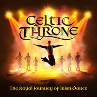 Celtic Throne—The Royal Journey of Irish Dance