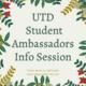 UTD Student Ambassador Info Session #1