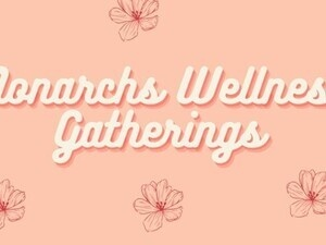 Monarchs Wellness Gathering