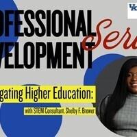 Professional Development Series- Navigating Higher Education (STEM)