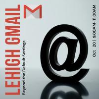 Lehigh Gmail: Beyond the Default Settings | LTS