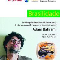 Brasilidade Series - Rabeca: Building the Brazilian fiddle (rabeca) a discussion with musical instrument maker Adam Bahrami