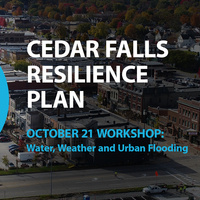 Cedar Falls Resilience Plan: Water, Weather and Urban Flooding Workshop