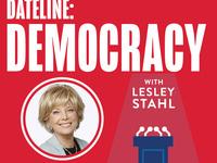 Dateline: Democracy   Lesley Stahl