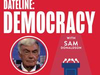 Dateline: Democracy | Sam Donaldson