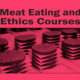 ORI Seminar: Meat Eating and Ethics Courses