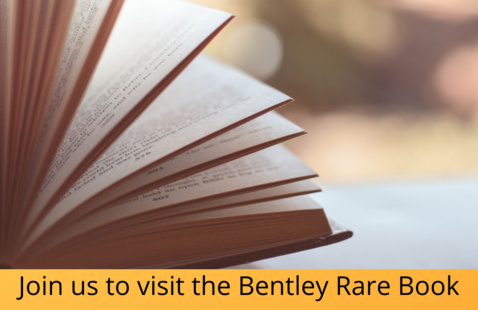 visit the Bentley Rare Book Museum! Tuesday, October 6th, at 3:30