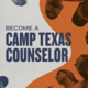 Camp Texas 2021 Counselor Recruitment Info Session