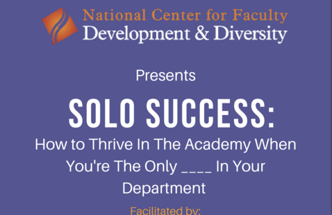 National Center for Faculty Development & Diversity Workshop- Solo Success-How to survive in the Academy when you are the only _ _ in your department