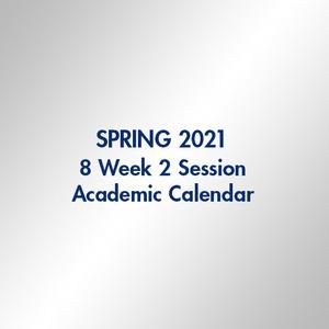 Spring 2021 - 8 Week 2 Session - Academic Calendar