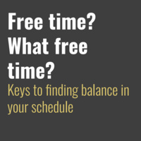 Free Time? What Free Time? Finding Balance in your Schedule