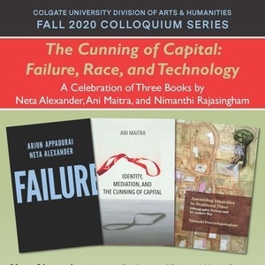 The Cunning of Capital: Failure, Race, and Technology / A Celebration of Three Books by Neta Alexander, Ani Maitra, and Nimanthi Rajasingham