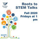 Roots to STEM logoAshley De Alba, Antonio Arlia, Christian Leycam, and Christopher Hamamjy, WVC Graduates: STEM Life after West Valley: Conversations with Recent Alumni