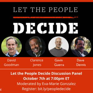 Let the People Decide promotional image description: Red and black background with images of participating panelists of David Goodman, Clarance Jones, Gavin Guerra, and Dave Dennis.  Inludes the logo for the Andrew Goodman Foundation and the date and time information about the event, which is October 7th at 7:00 pm Eastern Time Zone.  The event will be moderated by Eva-Marie Gonzalez and you can register at bit.ly/peopledecide