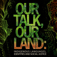 Our Talk, Our Land: Indigenous Languages, Identities and Social Justice