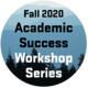 Fall 2020 Academic Success Workshop Series