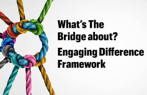 Staff PD: What's The Bridge about? Engaging Difference Framework
