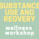 Wellness Workshop: Substance Use and Recovery