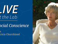 Live at the Lab: SOCIAL CONSCIENCE, with Patricia Churchland