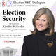 Election R&D Dialogues: Election Security with Cynthia McFadden