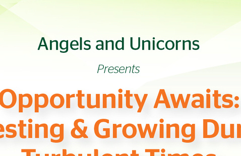 Angels and Unicorns: Opportunity Awaits! Investing and Growing During Turbulent Times
