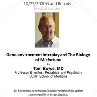 Grand Rounds |Gene-environment Interplay and The Biology of Misfortune:Tom Boyce